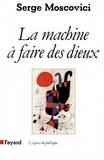 Serge Moscovici - La Machine à faire des Dieux.