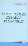 Serge Moscovici - La psychanalyse, son image et son public.