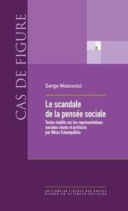 Serge Moscovici - Le scandale de la pensée sociale - Textes inédits sur les représentations sociales.