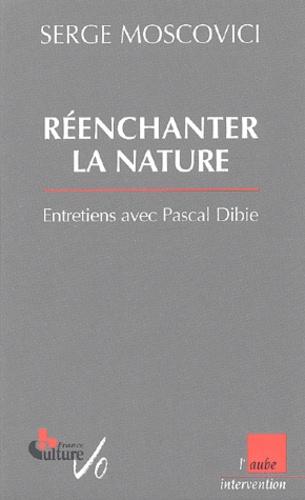 Serge Moscovici - Réenchanter la nature. - Entretiens avec Pascal Dibie.
