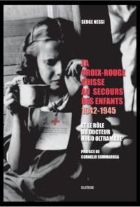 Serge Nessi - La croix-rouge suisse au secours des enfants 1942-1945.