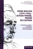 Serge Netchine et Gaby Netchine-Grynberg - Henri Wallon (1879-1962) : action pensée, pensée de l'action - Itinéraires croisés : politique, philosophique, psychologique.