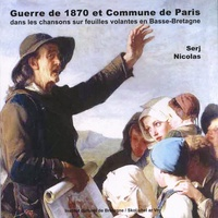 Serge Nicolas - Brezel 70 - La guerre de 1870 et la Commune de Paris vues à travers les chansons sur feuille volante en Basse-Bretagne.