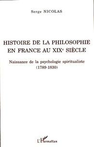 Serge Nicolas - Histoire de la philosophie en France au XIXe siècle - Naissance de la psychologie spiritualiste (1789-1830).