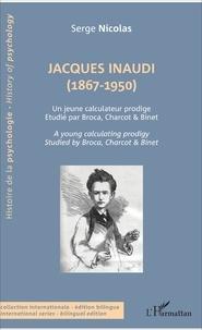 Serge Nicolas - Jacques Inaudi (1867-1950) - Un jeune calculateur prodige étudié par Broca, Charcot & Binet.