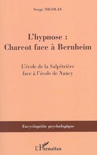 Lhypnose : Charcot face à Bernheim - Lécole de la Salpêtrière face à lécole de Nancy.pdf