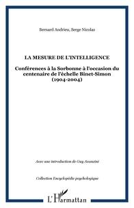 Serge Nicolas et Bernard Andrieu - La mesure de l'intelligence (1904-2004) - Conférences à la Sorbonne à l'occasion du centenaire de l'échelle Binet-Simon.