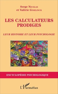 Serge Nicolas et Valérie Gyselinck - Les calculateurs prodiges - Leur histoire et leur psychologie.