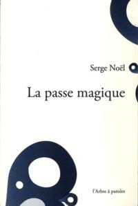 Serge Noël - La passe magique.