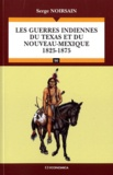 Serge Noirsain - Les guerres indiennes du Texas et du Nouveau-Mexique (1825-1875).