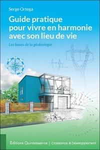 Serge Ortega - Guide pratique pour vivre en harmonie avec son lieu de vie - Les bases de la géobiologie.