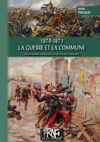 Serge Pacaud - 1870 - 1871, la Guerre et la Commune - Deux années cruciales du destin de la France.