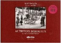 Serge Pacaud - Autrefois Bordeaux - La ville à la belle époque.