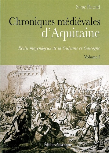 Serge Pacaud - Chroniques médiévales d'Aquitaine - Récits moyenâgeux de la Guienne et Gascogne Volume 1.