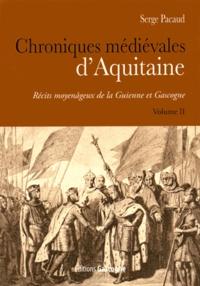 Serge Pacaud - Chroniques médiévales d'Aquitaine - Récits moyenâgeux de la Guienne et Gascogne Volume 2.