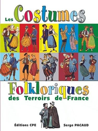 Serge Pacaud - Costumes et coiffes folkloriques des Terroirs de France.