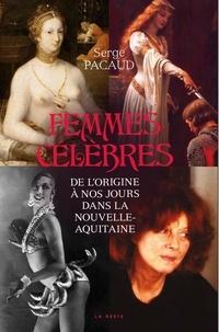 Serge Pacaud - Femmes célèbres - De l'origine à nos jours dans la Nouvelle-Aquitaine.