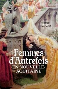 Serge Pacaud - Femmes d'autrefois en Nouvelle-Aquitaine.
