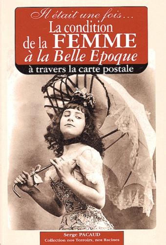 Serge Pacaud - Il était une fois... La condition de la femme à la Belle Epoque à travers la carte postale.