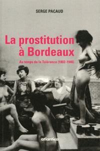Serge Pacaud - La prostitution à Bordeaux au temps de la Tolérance (1802-1946).