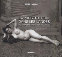 Serge Pacaud - La prostitution dans les Landes - Au temps des maisons de tolérance.