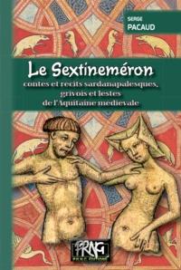 Serge Pacaud - Le Sextineméron - Contes et récits sadarnapalesques, grivois et lestes de l'Aquitaine médiévale.