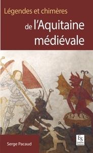 Serge Pacaud - Légendes et chimères de l'Aquitaine médiévale.