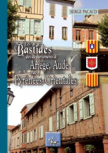 Serge Pacaud - Les bastides des départements d'Ariège, Aude et des Pyrénées-Orientales.