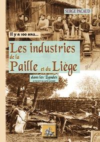 Serge Pacaud - Les industries de la paille et du liège - Dans les landes à travers la carte postale.