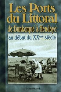Serge Pacaud - Les ports du Littoral - De Dunkerque à Hendaye au début du XXe siècle.