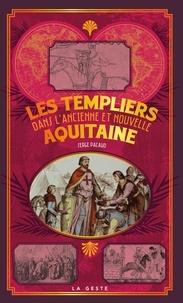 Serge Pacaud - Les templiers dans l'ancienne et nouvelle Aquitaine.
