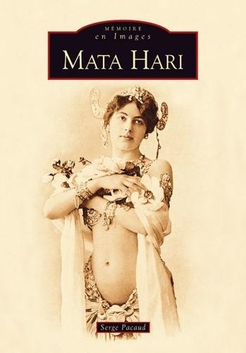 Serge Pacaud - Mata Hari - Le tragique destin d'une courtisane à la Belle Epoque.