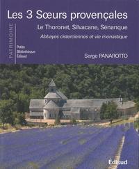 Serge Panarotto - Les 3 soeurs provençales - Le Thoronet, Silvacane, Sénanque, abbayes cisterciennes et vie monastique.