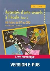 Serge Paolorsi et Alain Saey - PEDAGO PRATIQUE  : Activités d'arts visuels à l'école - Tome 2 - 80 fiches du CP au CM2.
