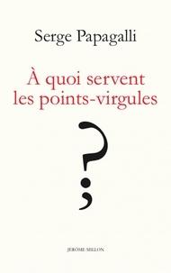 Serge Papagalli - A quoi servent les points-virgules ? - Théâtre à deux voix.