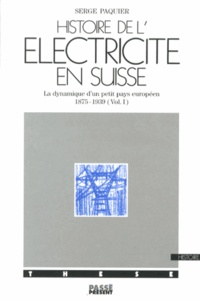 Serge Paquier - Histoire de l'électricité en Suisse - La dynamique d'un petit pays européen (1875-1939) 2 volumes.