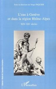 Serge Paquier - L'eau à Genève et dans la région Rhône-Alpes - XIXe-XXe siècles.