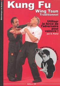 Serge Parisi - Kung-fu Wing-Tsun traditionnel - La self-Défense chinoise : comment utiliser la force de l'adversaire pour vaincre.