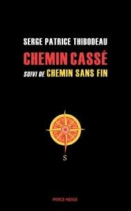 Serge Patrice Thibodeau - Chemin cassé suivi de Chemin sans fin.