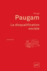Serge Paugam - La disqualification sociale - Essai sur la nouvelle pauvreté.