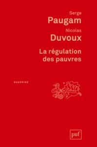 Serge Paugam et Nicolas Duvoux - La régulation des pauvres.
