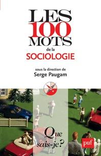 Serge Paugam - Les 100 mots de la sociologie.