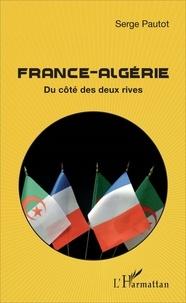 Serge Pautot - France-Algérie - Du côté des deux rives.