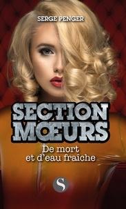 Serge Penger - Section moeurs  : De mort et d'eau fraîche.