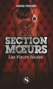 Serge Penger - Section moeurs  : Les fleurs fanées.