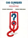 Serge Perelman et Roger Perelman - Cas cliniques en pédiatrie.
