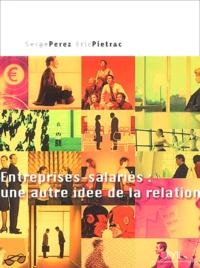 Serge Perez et Eric Pietrac - Entreprises-salariés : une autre idée de la relation.