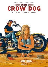 Serge Perrotin et Gaël Séjourné - Lance Crow Dog Tome 3 : La voie des étoiles.