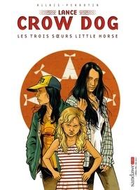 Serge Perrotin et Jean-Marc Allais - Lance Crow Dog Tome 7 : Les trois soeurs Little Horse.