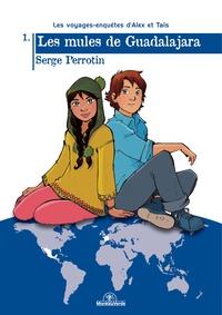 Serge Perrotin - Les voyages-enquêtes d'Alex et Taïs Tome 1 : Les mules de Guadalajara.